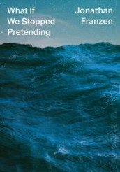 What If We Stopped Pretending? av Jonathan Franzen (Innbundet)
