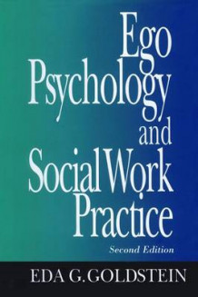 Ego Psychology and Social Work Practice av Eda G. Goldstein (Annet bokformat)