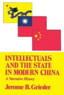 Intellectuals and the State in Modern China av Jerome B. Grieder (Heftet)