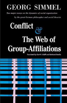Conflict and the Web of Group-affiliations av Georg Simmel (Heftet)