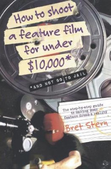 How to Shoot a Feature Film for Under $10,000 av Bret Stern (Heftet)
