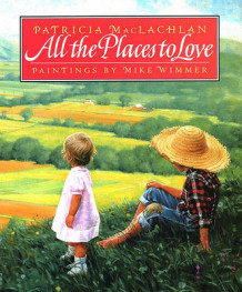 All the Places to Love av Patricia MacLachlan (Innbundet)