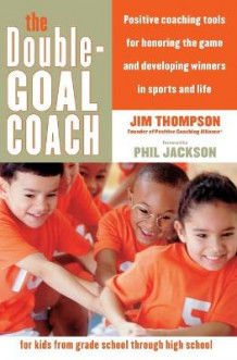 The Double Goal Coach Tools for parents and coaches to develop winners in sports and life av Jim Thompson (Heftet)