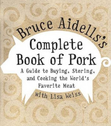 Bruce Aidells's Complete Book of Pork av Bruce Aidells (Innbundet)