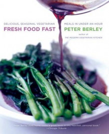 Fresh Food Fast av Peter Berley (Heftet)