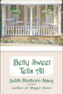 Betty Sweet Tells All av Judith Minthorn Stacy (Heftet)