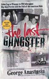 Omslag - The Last Gangster: From Wiseguy To FBI Informant: Big Ron Previte And The Fall Of The American Mob