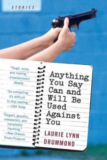 Anything You Say Can and Will be Used against You av Laurie Lynn Drummond (Heftet)