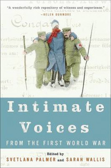 Intimate Voices from the First World War av Svetlana Palmer og Sarah Wallis (Heftet)