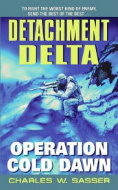 Detachment Delta: Operation Cold Dawn av Charles W Sasser (Heftet)