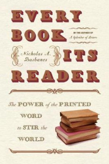 Every Book Its Reader: The Power Of The Written Word To Change The Way We Live av Nicholas A. Basbanes (Heftet)