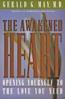 The Awakened Heart: Opening Yourself to the Love You Need av Gerald G. May (Heftet)