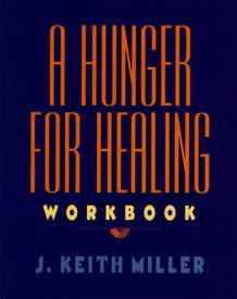 A Hunger for Healing Workbook av J.Keith Miller (Heftet)