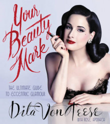 Your Beauty Mark av Dita Von Teese (Innbundet)