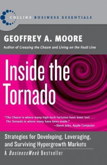 Inside The Tornado: Strategies For Developing, Leveraging, And SurvivingHypergrowth Markets av Geoffrey A. Moore (Heftet)