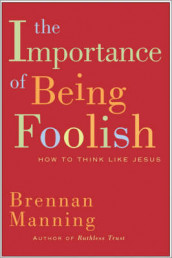 The Importance Of Being Foolish av Brennan Manning (Innbundet)