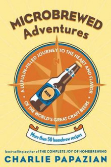 Microbrewed Adventures: A Lupulin Filled Journey To The Heart And FlavorOf The World's Great Craft Beers av Charlie Papazian (Heftet)