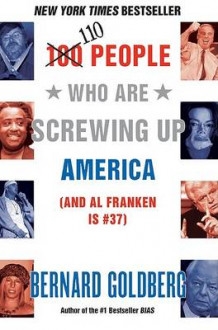 100 People Who Are Screwing Up America: And Al Franken Is Number 37 av Bernard Goldberg (Heftet)