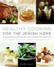 Healthy Cooking For The Jewish Home: 200 Recipes for Eating Well on Holidays and Every Day av Faye Levy (Innbundet)