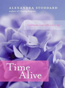 Time Alive: Celebrate Your Life Every Day av Alexandra Stoddard (Innbundet)