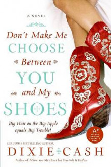 Don't Make Me Choose Between You and My Shoes av Dixie Cash (Heftet)