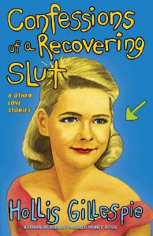 Confessions of a Recovering Slut av Hollis Gillespie (Heftet)