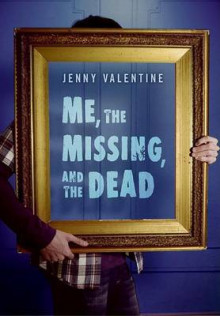 Me, the Missing, and the Dead av Jenny Valentine (Innbundet)