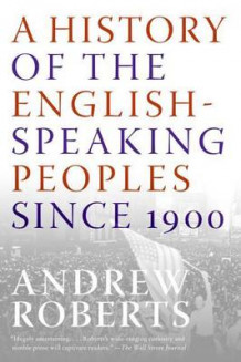 A History of the English-Speaking Peoples Since 1900 av Andrew Roberts (Heftet)