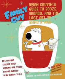 Family Guy: Brian Griffin's Guide to Booze, Broads, and the Lost Art of Being a Man av Andrew Goldberg (Heftet)