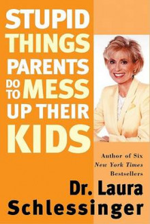 Stupid Things Parents Do to Mess Up Their Kids av Laura Schlessinger (Heftet)