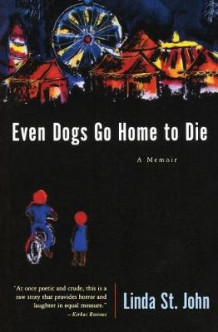 Even Dogs Go Home To Die av Linda St John (Heftet)