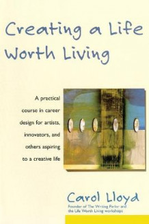 Creating a Life Worth Living av Carol Lloyd (Heftet)