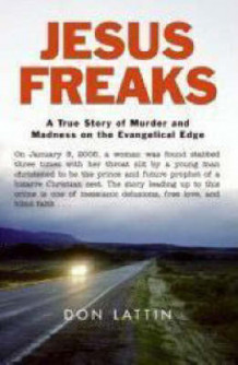 Jesus Freaks: A True Story of Murder and Madness On the Evangelical Edge av Don Lattin (Innbundet)