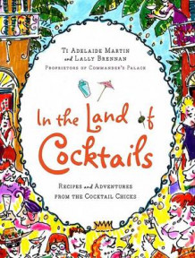 In the Land of Cocktails av Ti Adelaide Martin og Lally Brennan (Innbundet)