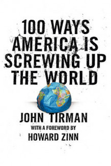 100 Ways America is Screwing Up the World av John Tirman (Heftet)