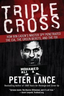 Triple Cross How bin Laden's Master Spy Penetrated the CIA, the Green Berets, and Why Patrick Fitzgerald Failed to Stop Him av Peter Lance (Heftet)