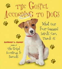 The Gospel According To Dogs: What Our Four-Legged Saints Can Teach Us av Robert Short (Heftet)