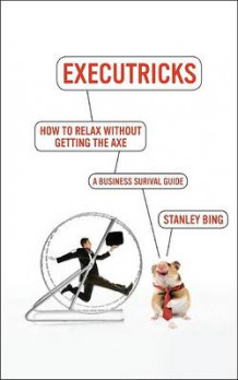 How to Relax Without Getting the Axe av Stanley Bing (Heftet)