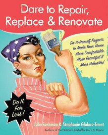 Dare to Repair, Replace & Renovate av Julie Sussman (Heftet)