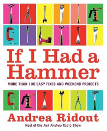 If I Had a Hammer: Over 100 Easy Fixes and Weekend Projects av Andrea Ridout (Heftet)