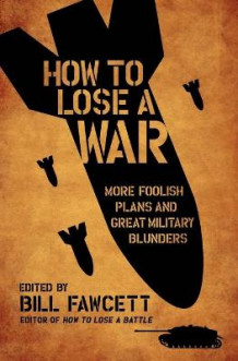How to Lose a War av Bill Fawcett (Heftet)
