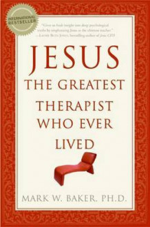 Jesus, the Greatest Therapist Who Ever Lived av Mark W. Baker (Heftet)