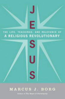 Jesus: Uncovering the Life, Teachings, and Relevance of a Religious Revolutionary av Marcus Borg (Heftet)
