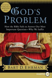 God's Problem: How the Bible Fails to Answer Our Most Important Question- Why We Suffer av Bart D. Ehrman (Heftet)