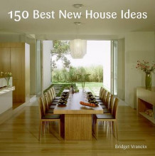150 Best New House Ideas av Bridget Vranckx (Innbundet)