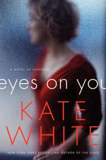 Eyes on You: A Novel of Suspense av Kate White (Innbundet)