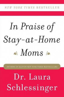 In Praise of Stay-at-Home Moms av Laura Schlessinger (Heftet)