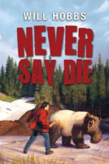 Never Say Die av Will Hobbs (Innbundet)