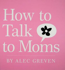 How to Talk to Moms av Alec Greven (Innbundet)