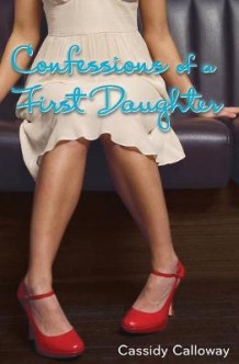Confessions of a First Daughter av Cassidy Calloway (Heftet)